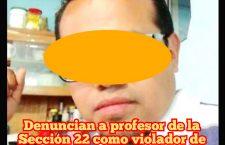 Denuncian a profesor de la Sección 22 como violador de niñas en la Mixteca